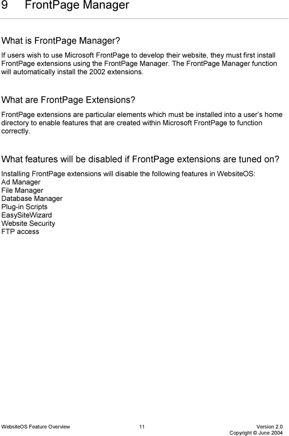 FrontPage extensions are particular elements which must be installed into a user s home directory to enable features that are created within Microsoft FrontPage to function correctly.
