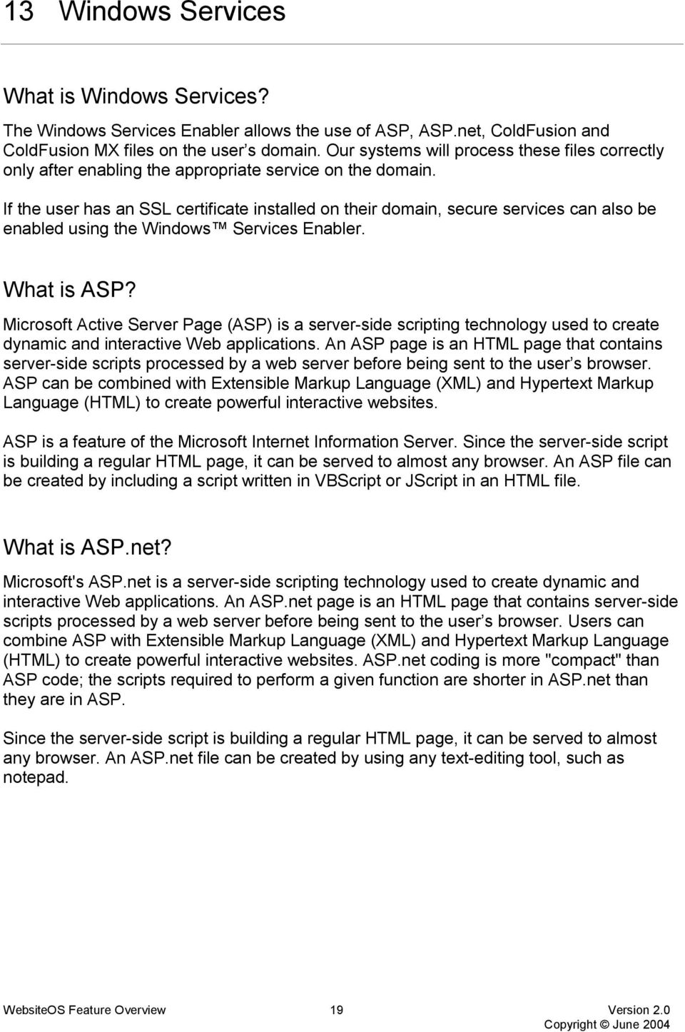 If the user has an SSL certificate installed on their domain, secure services can also be enabled using the Windows Services Enabler. What is ASP?