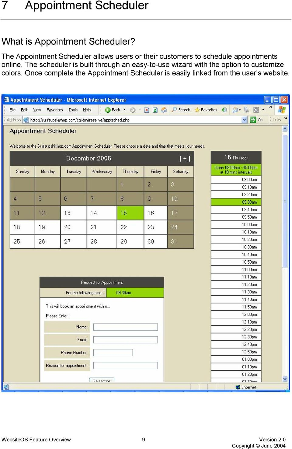 The scheduler is built through an easy to use wizard with the option to customize colors.