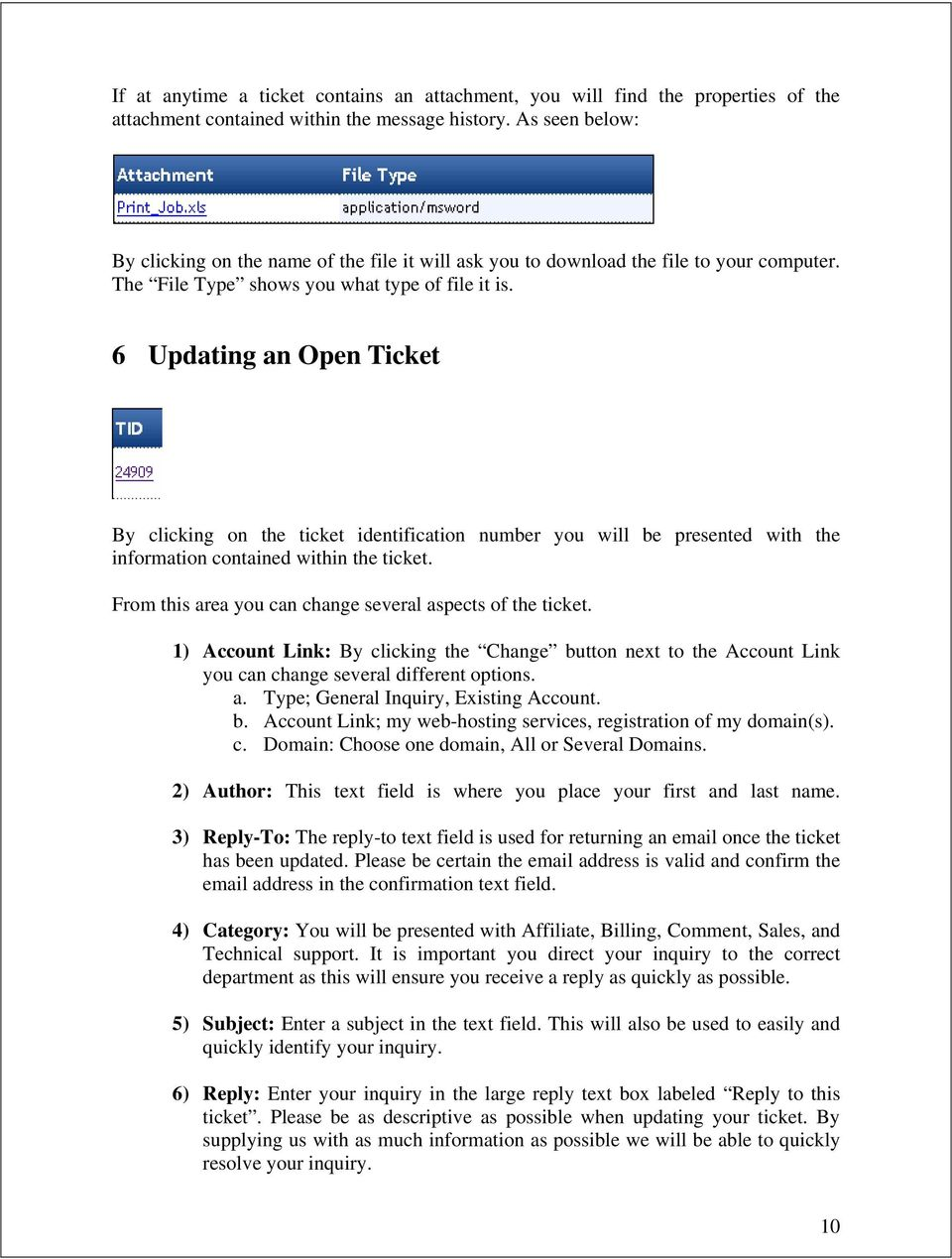 6 Updating an Open Ticket By clicking on the ticket identification number you will be presented with the information contained within the ticket.