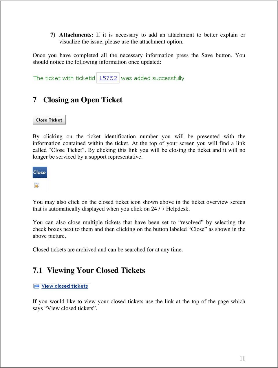 You should notice the following information once updated: 7 Closing an Open Ticket By clicking on the ticket identification number you will be presented with the information contained within the