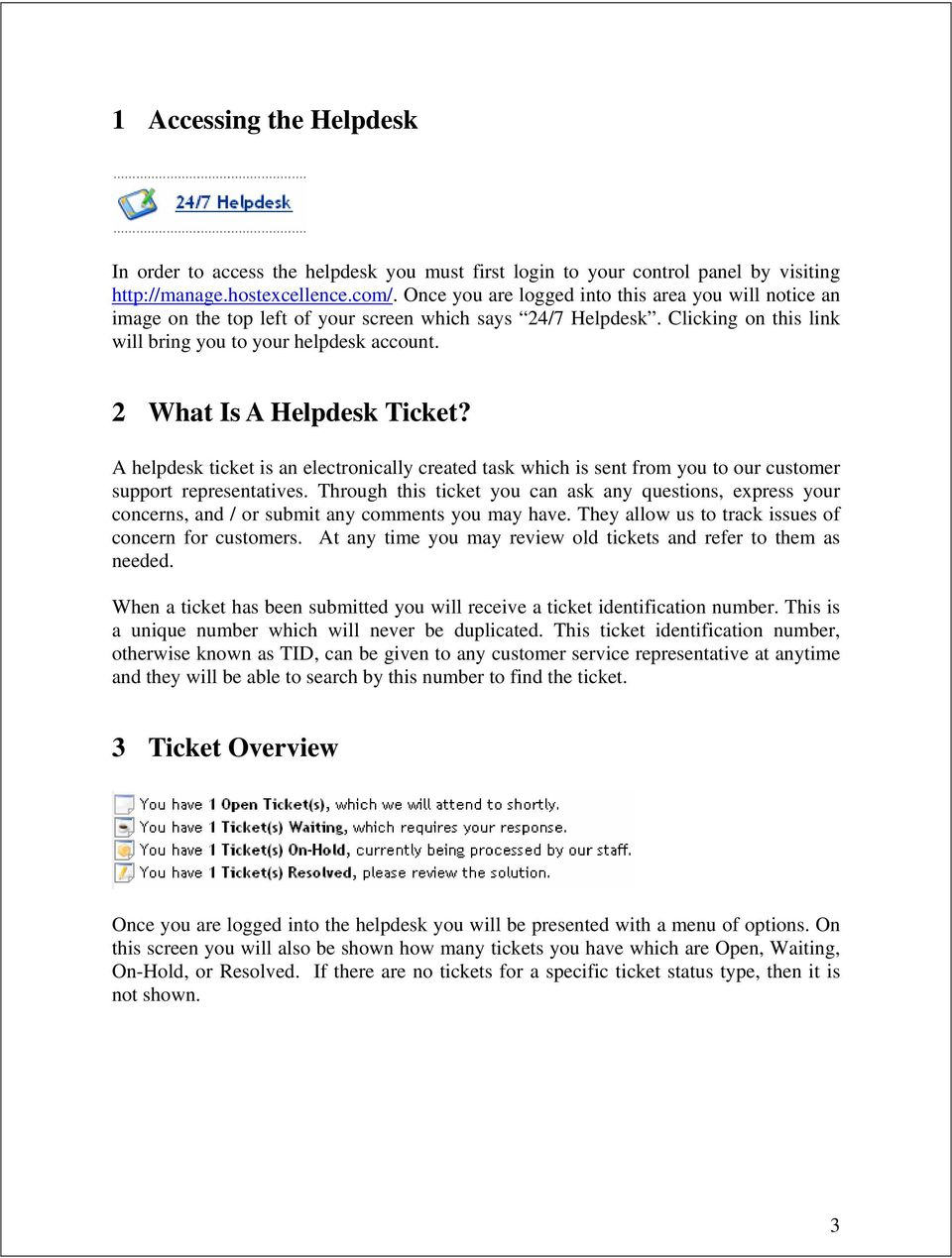 2 What Is A Helpdesk Ticket? A helpdesk ticket is an electronically created task which is sent from you to our customer support representatives.