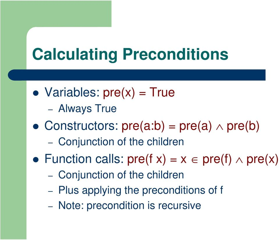 Function calls: pre(f x) = x pre(f) pre(x) Conjunction of the