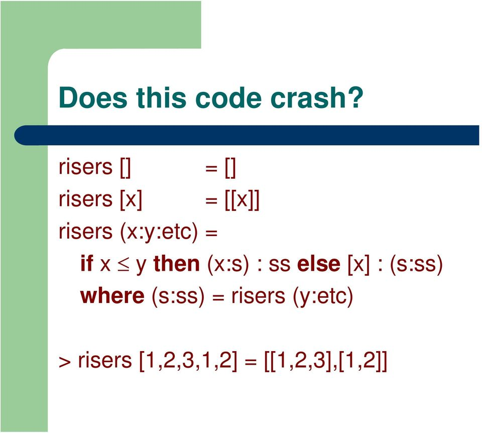 (x:y:etc) = if x y then (x:s) : ss else [x] :