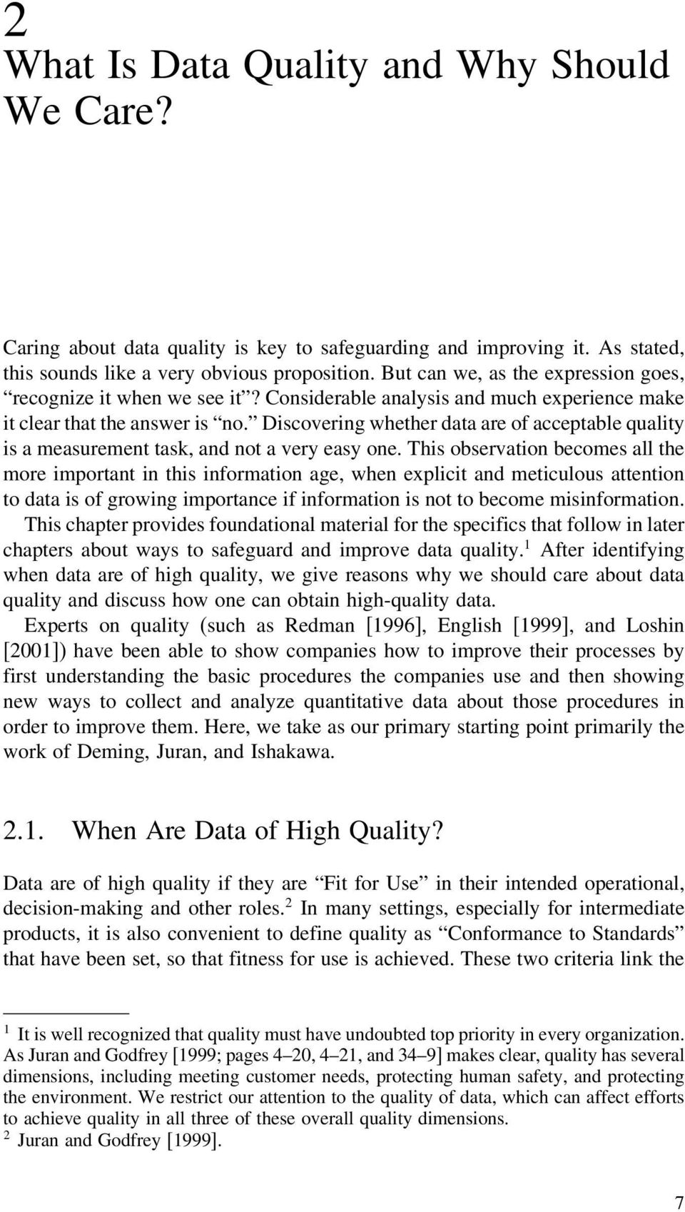 Discovering whether data are of acceptable quality is a measurement task, and not a very easy one.