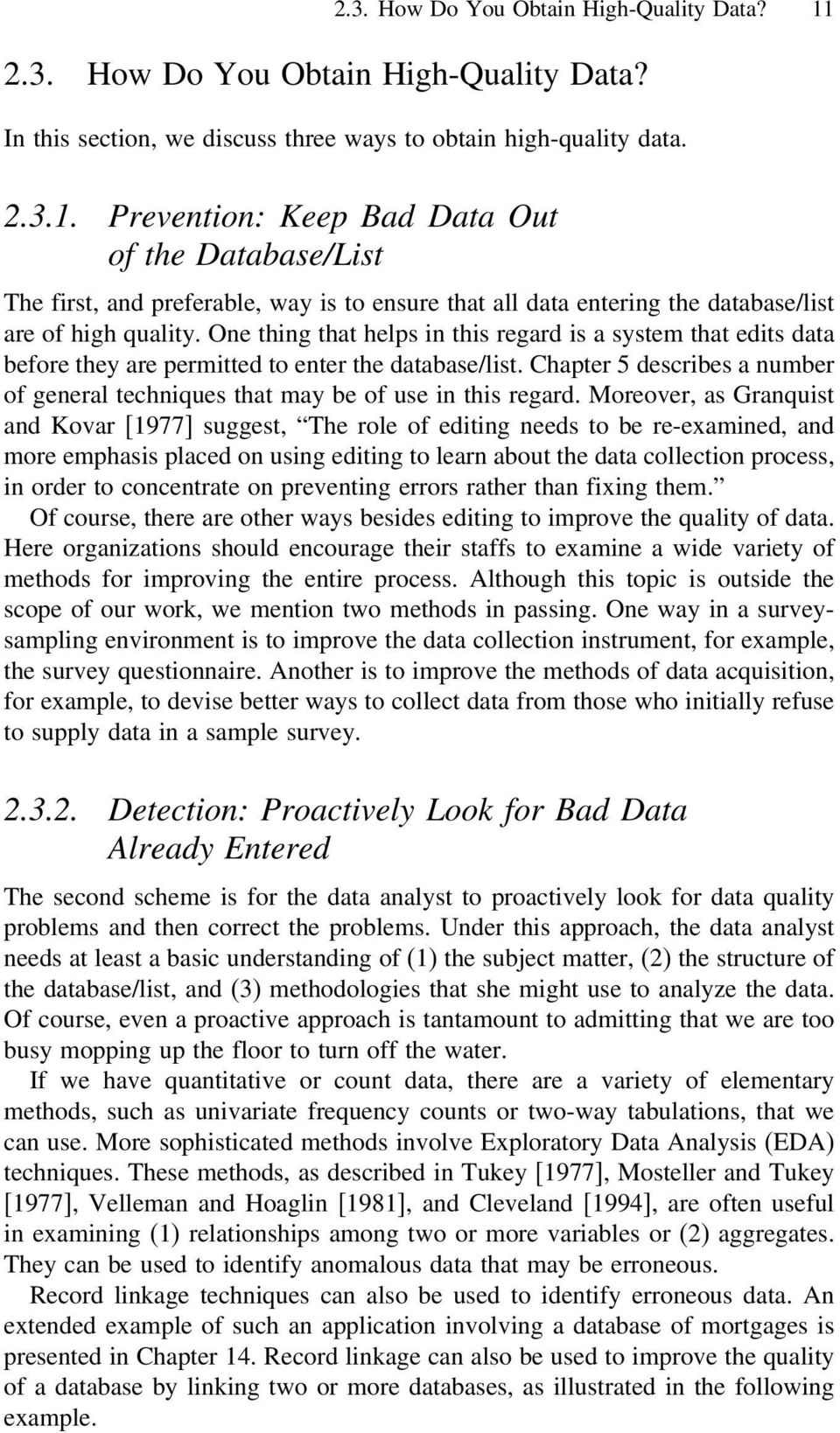Prevention: Keep Bad Data Out of the Database/List The first, and preferable, way is to ensure that all data entering the database/list are of high quality.