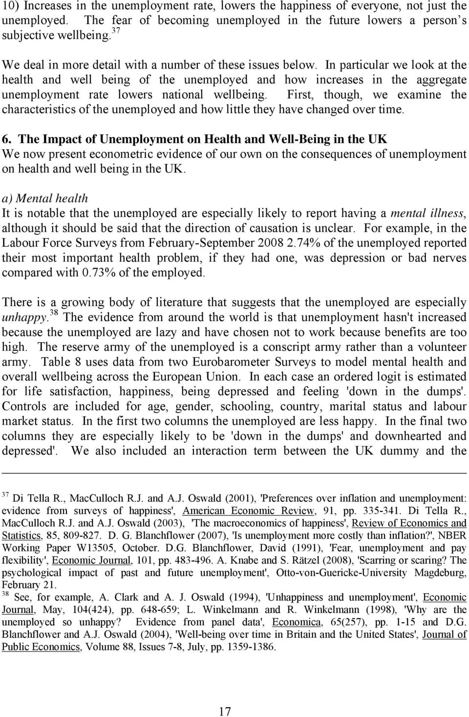 In particular we look at the health and well being of the unemployed and how increases in the aggregate unemployment rate lowers national wellbeing.
