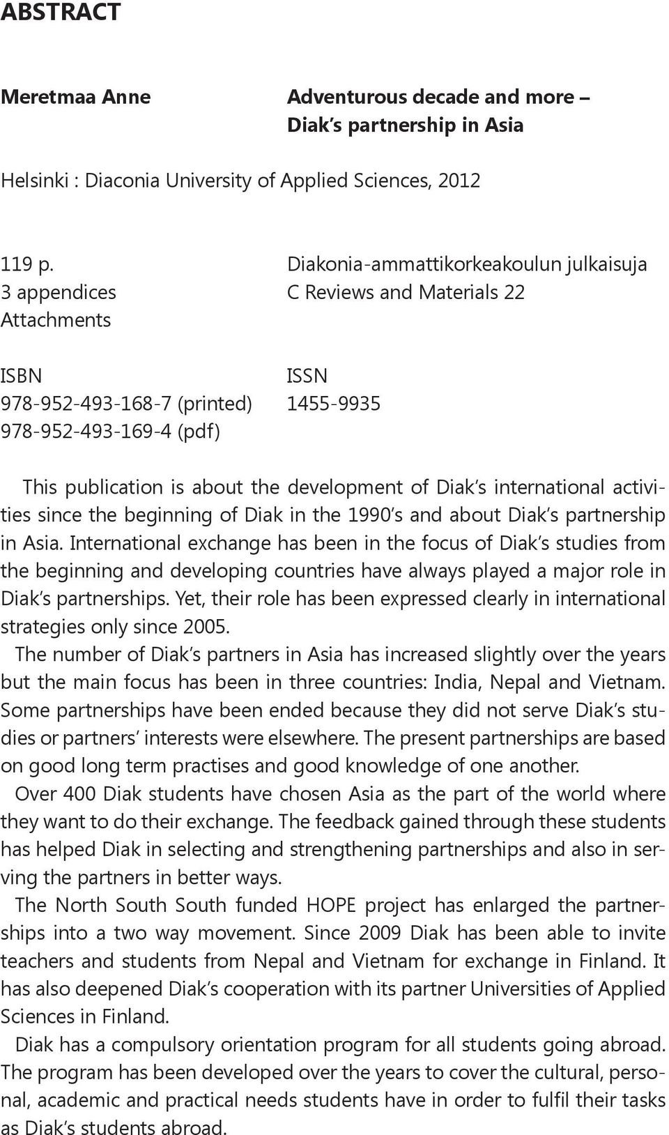 development of Diak s international activities since the beginning of Diak in the 1990 s and about Diak s partnership in Asia.