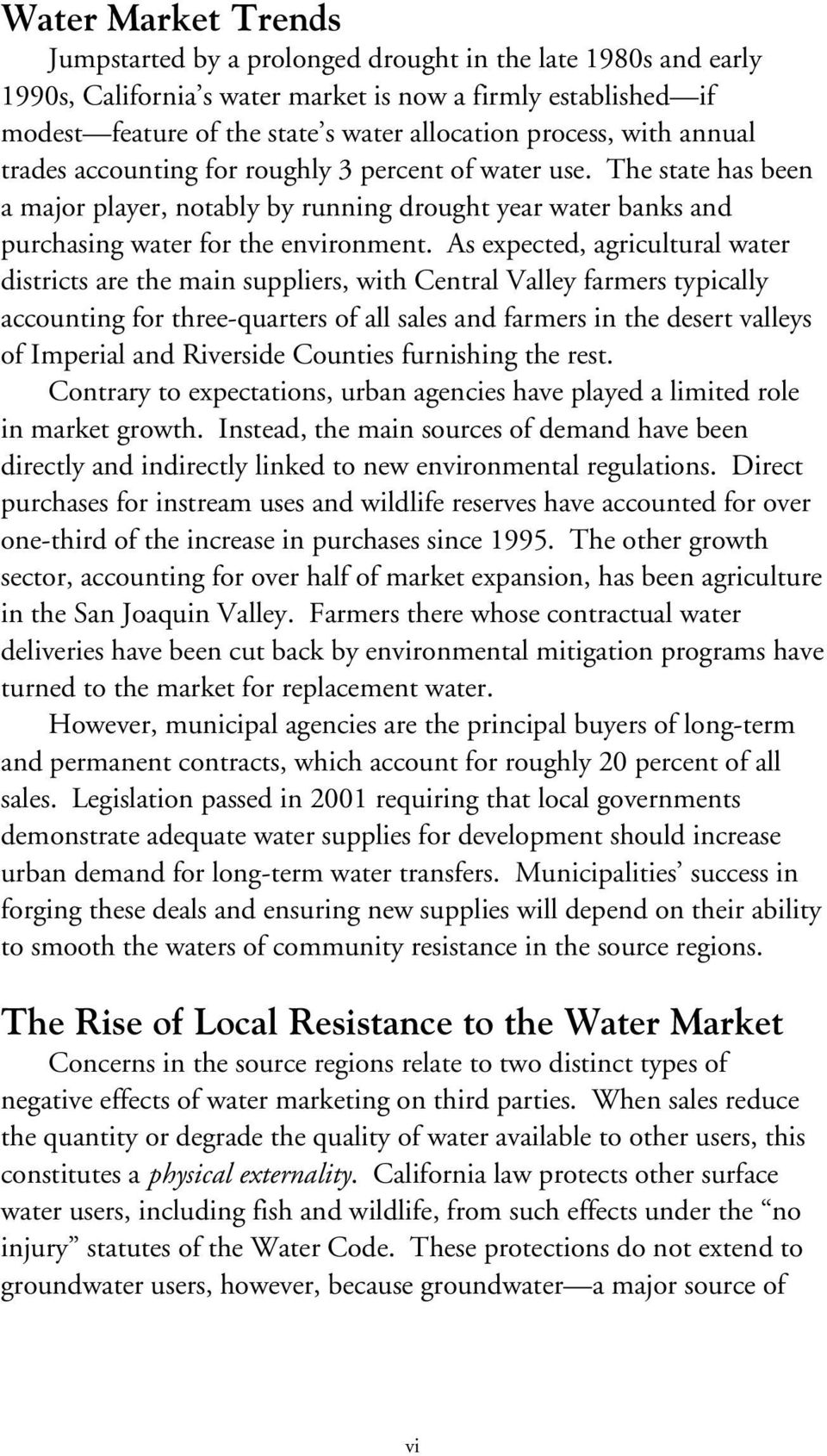 As expected, agricultural water districts are the main suppliers, with Central Valley farmers typically accounting for three-quarters of all sales and farmers in the desert valleys of Imperial and