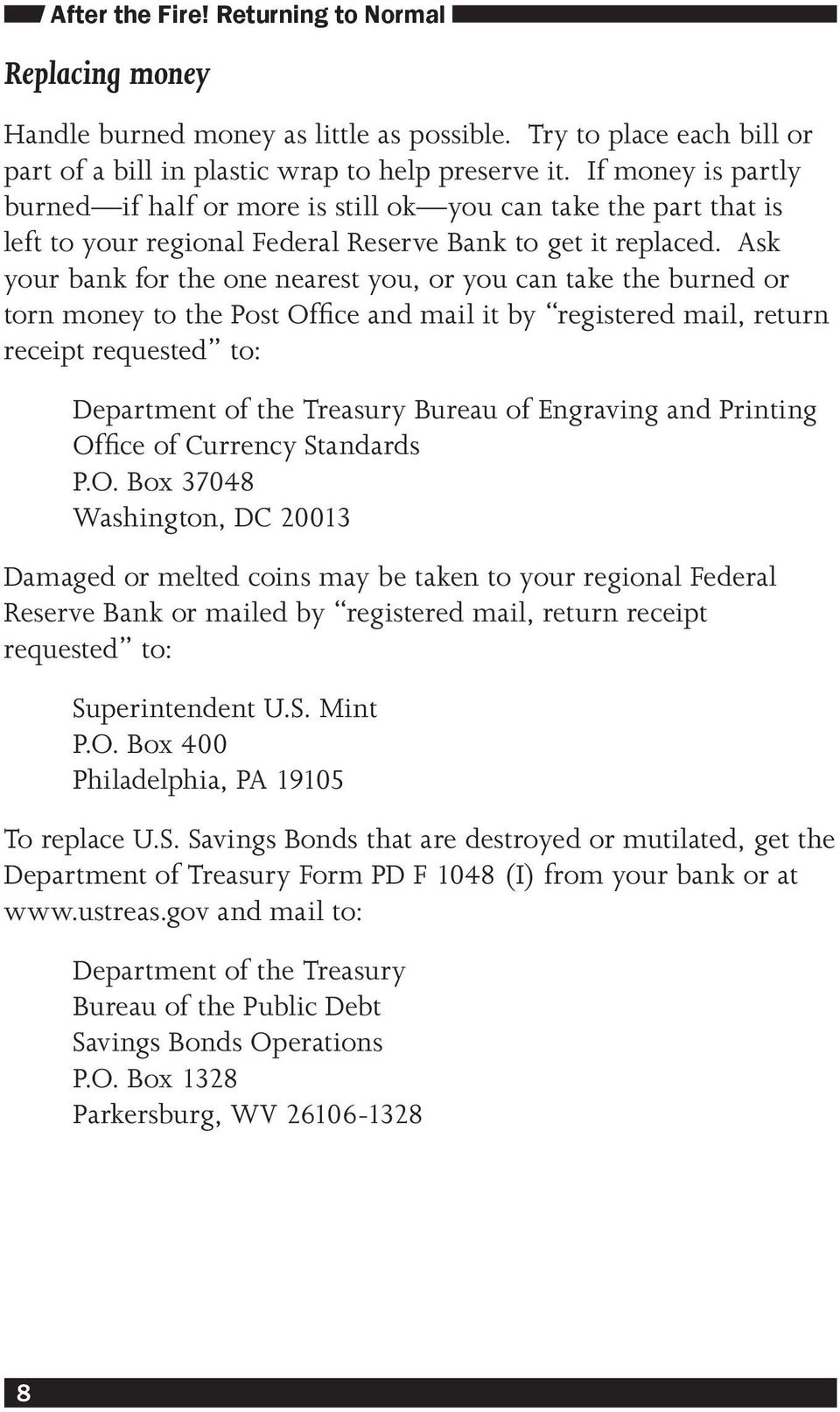 Ask your bank for the one nearest you, or you can take the burned or torn money to the Post Office and mail it by registered mail, return receipt requested to: Department of the Treasury Bureau of