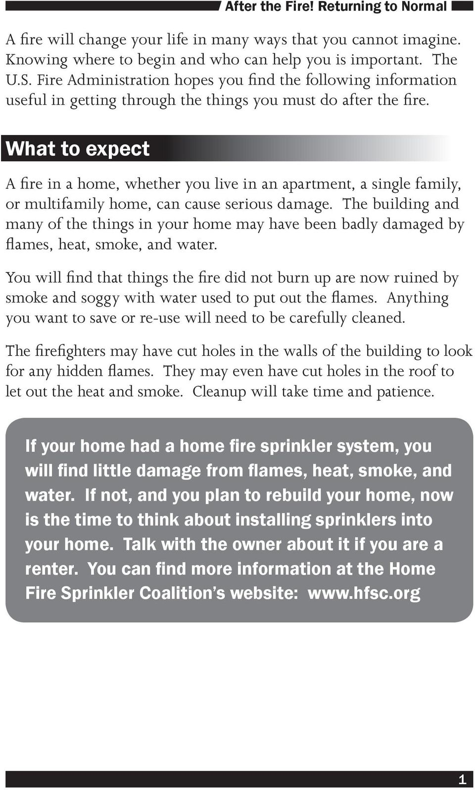 What to expect A fire in a home, whether you live in an apartment, a single family, or multifamily home, can cause serious damage.