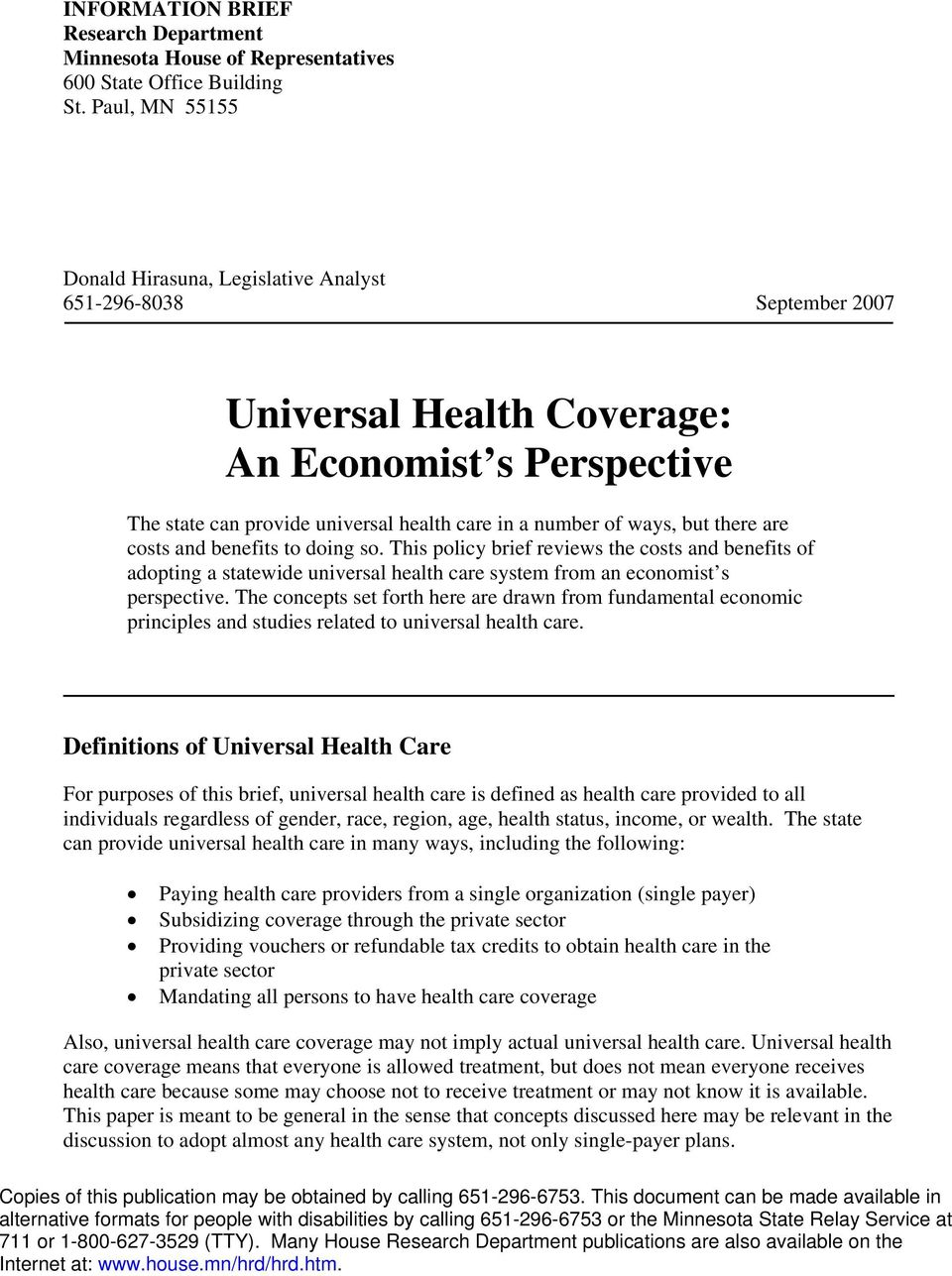 but there are costs and benefits to doing so. This policy brief reviews the costs and benefits of adopting a statewide universal health care system from an economist s perspective.