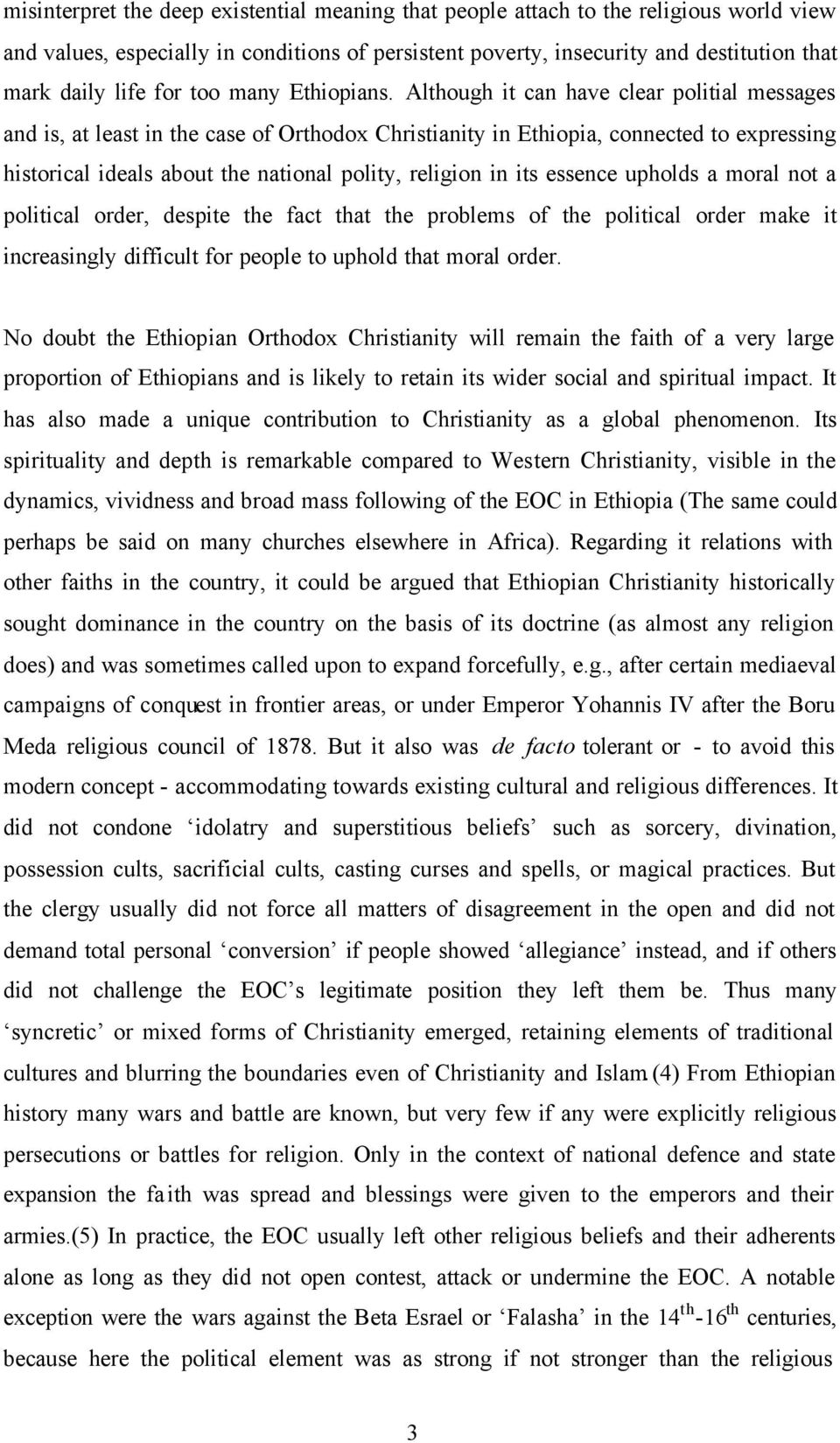 Although it can have clear politial messages and is, at least in the case of Orthodox Christianity in Ethiopia, connected to expressing historical ideals about the national polity, religion in its