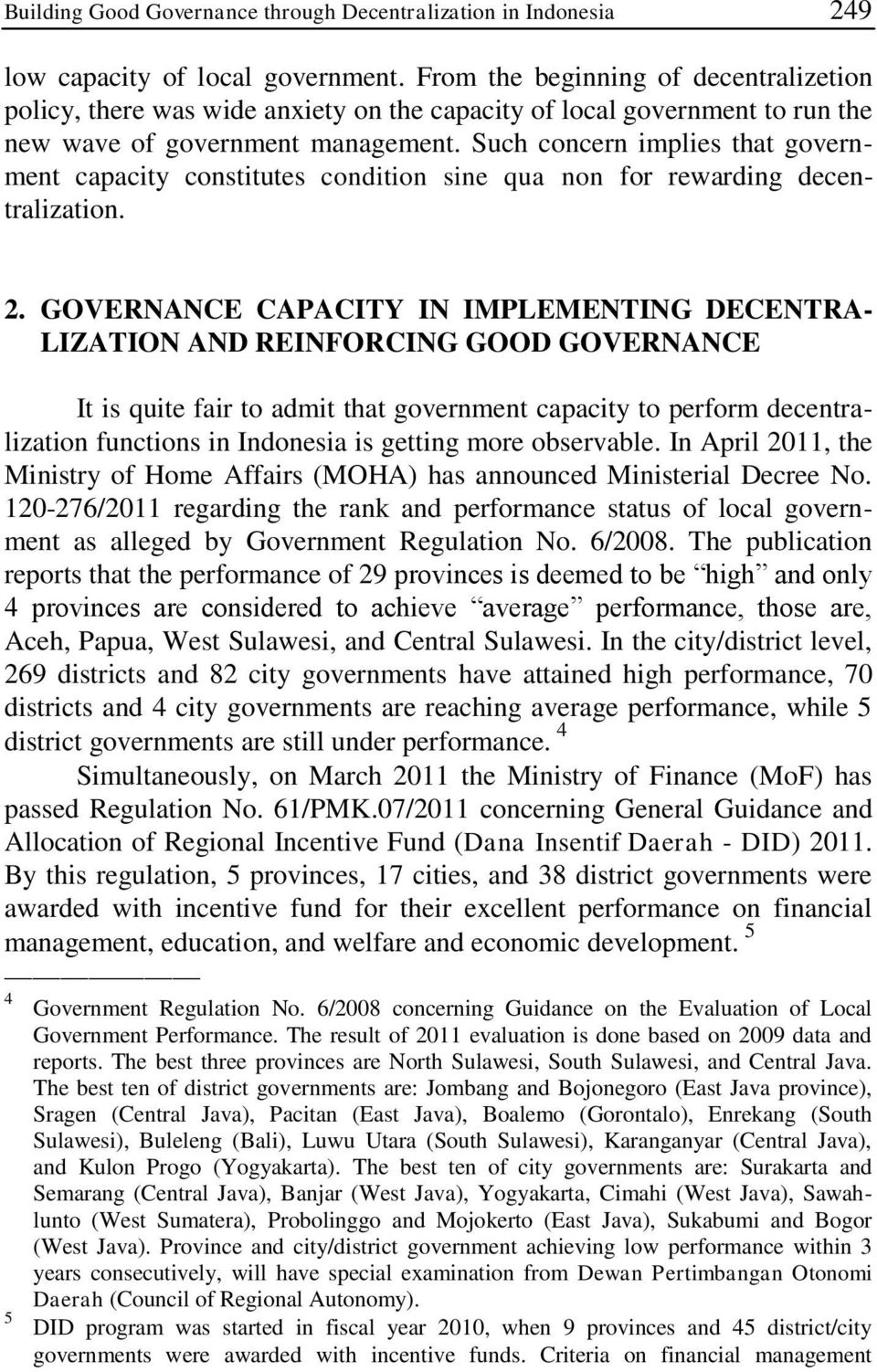 Such concern implies that government capacity constitutes condition sine qua non for rewarding decentralization. 2.