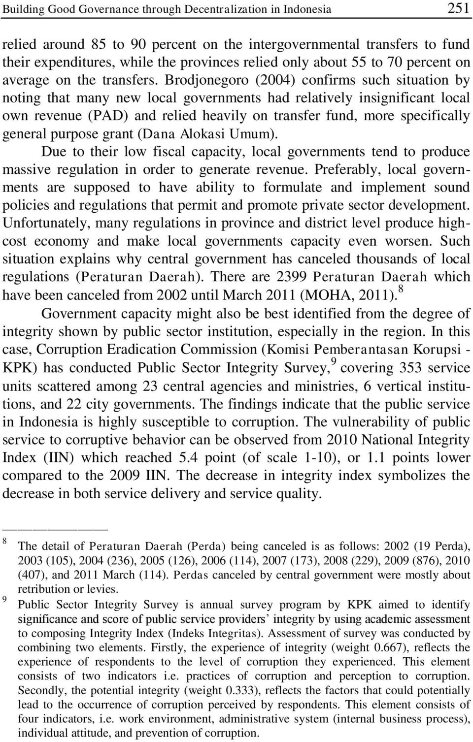 Brodjonegoro (2004) confirms such situation by noting that many new local governments had relatively insignificant local own revenue (PAD) and relied heavily on transfer fund, more specifically