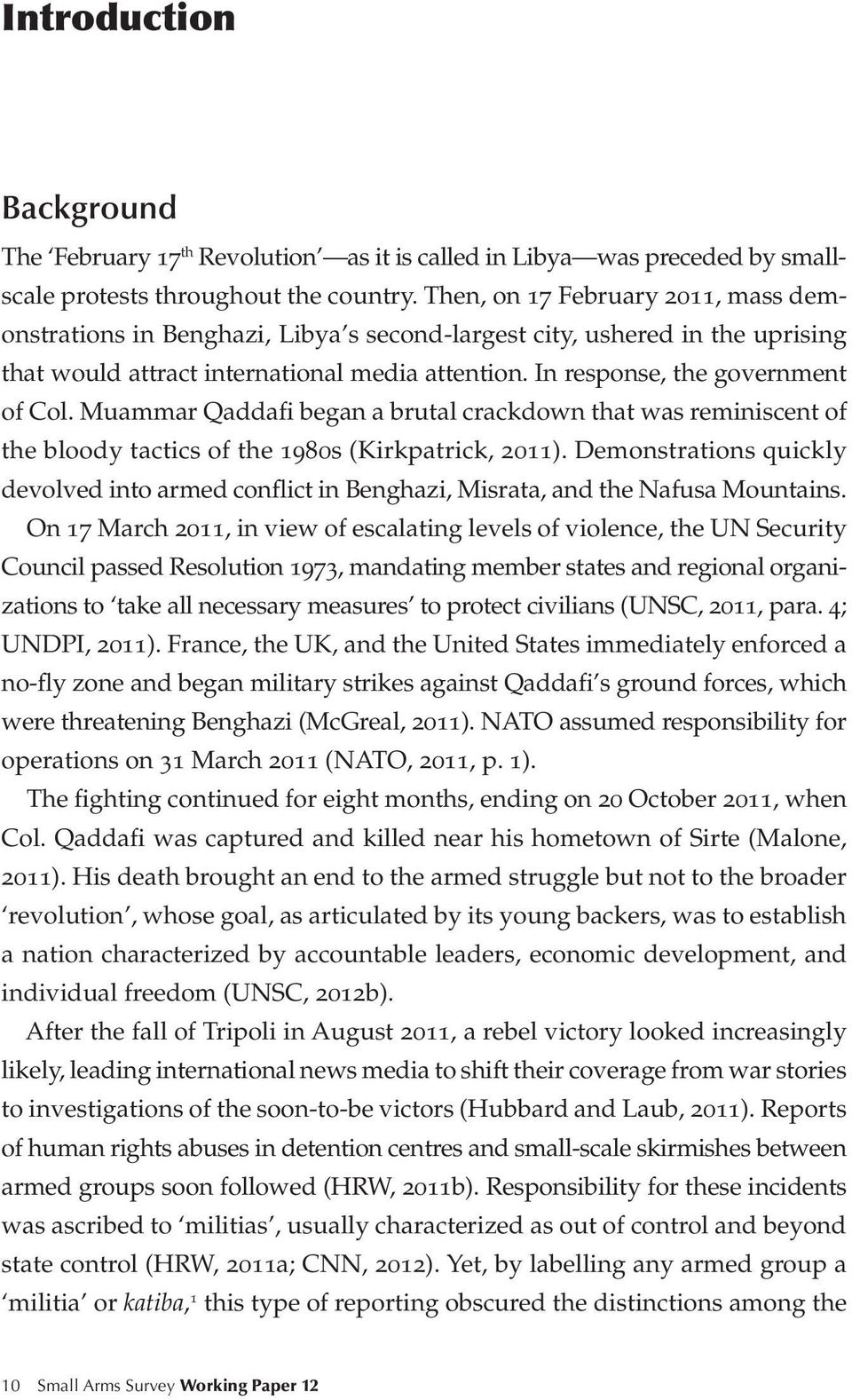 Muammar Qaddafi began a brutal crackdown that was reminiscent of the bloody tactics of the 1980s (Kirkpatrick, 2011).
