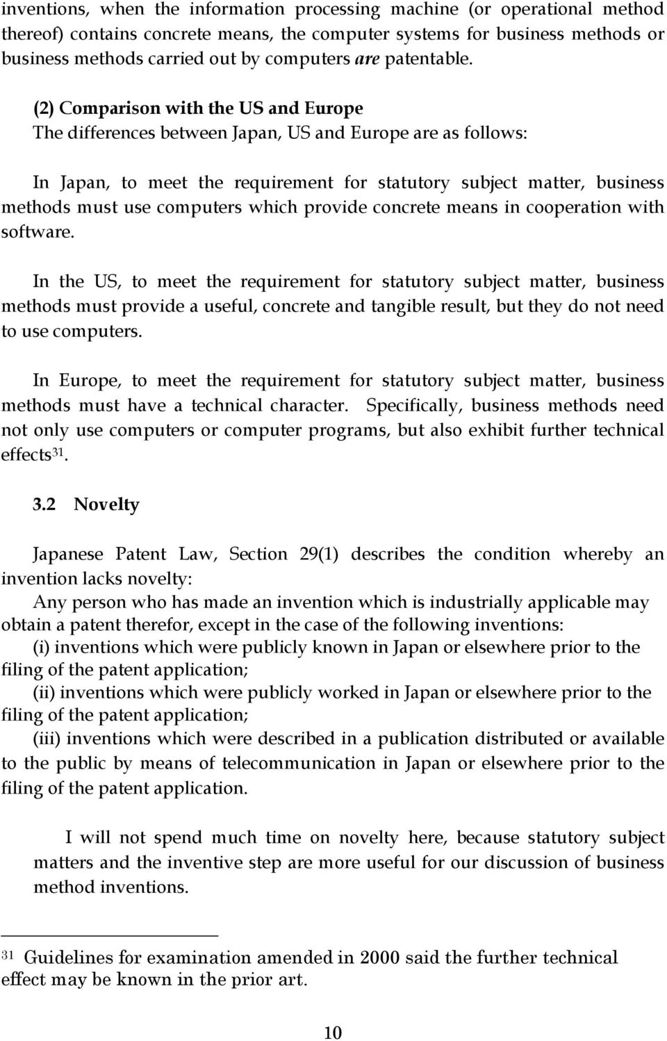 (2) Comparison with the US and Europe The differences between Japan, US and Europe are as follows: In Japan, to meet the requirement for statutory subject matter, business methods must use computers