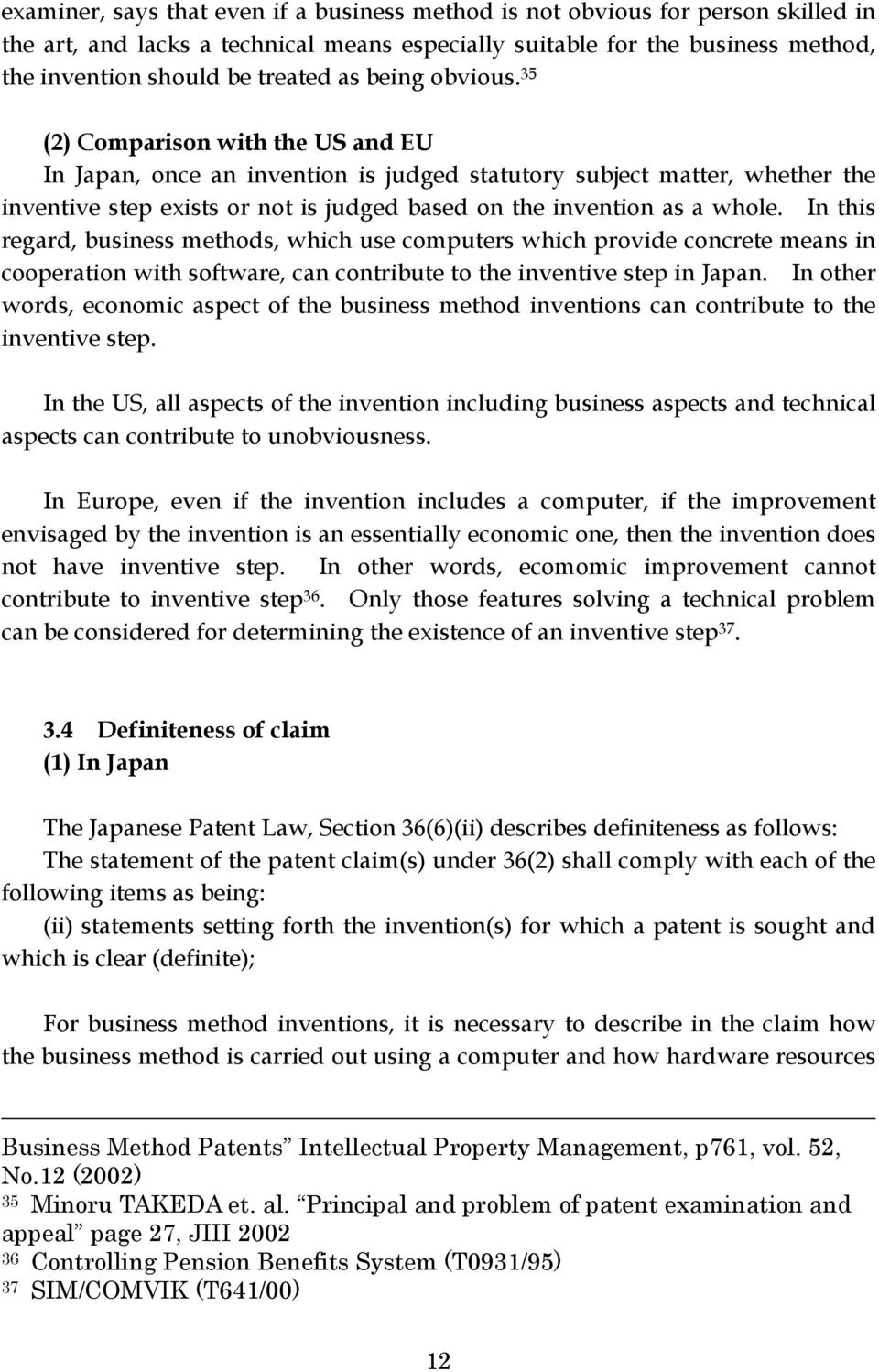 35 (2) Comparison with the US and EU In Japan, once an invention is judged statutory subject matter, whether the inventive step exists or not is judged based on the invention as a whole.