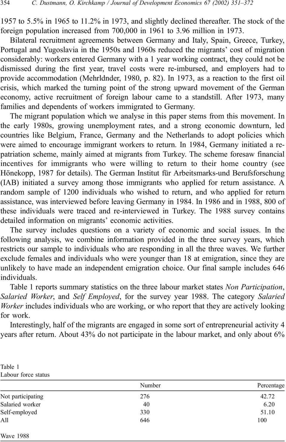 Bilateral recruitment agreements between Germany and Italy, Spain, Greece, Turkey, Portugal and Yugoslavia in the 1950s and 1960s reduced the migrants cost of migration considerably: workers entered