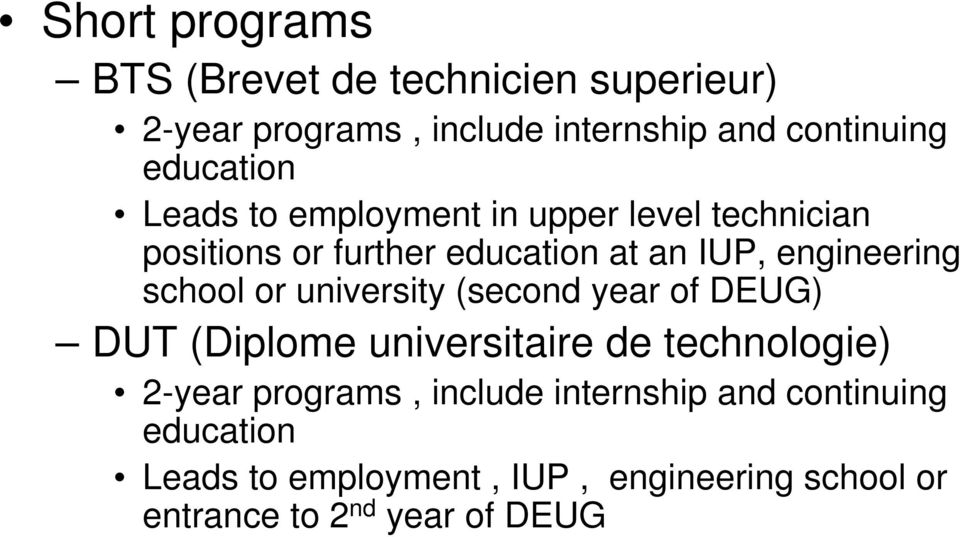 school or university (second year of DEUG) DUT (Diplome universitaire de technologie) 2-year programs,