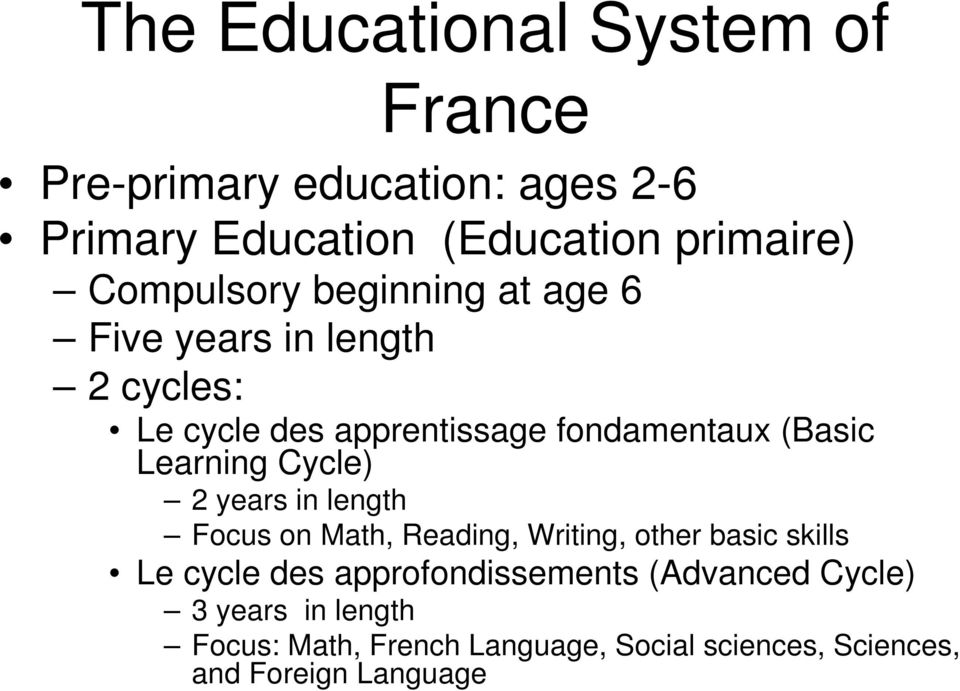 Learning Cycle) 2 years in length Focus on Math, Reading, Writing, other basic skills Le cycle des
