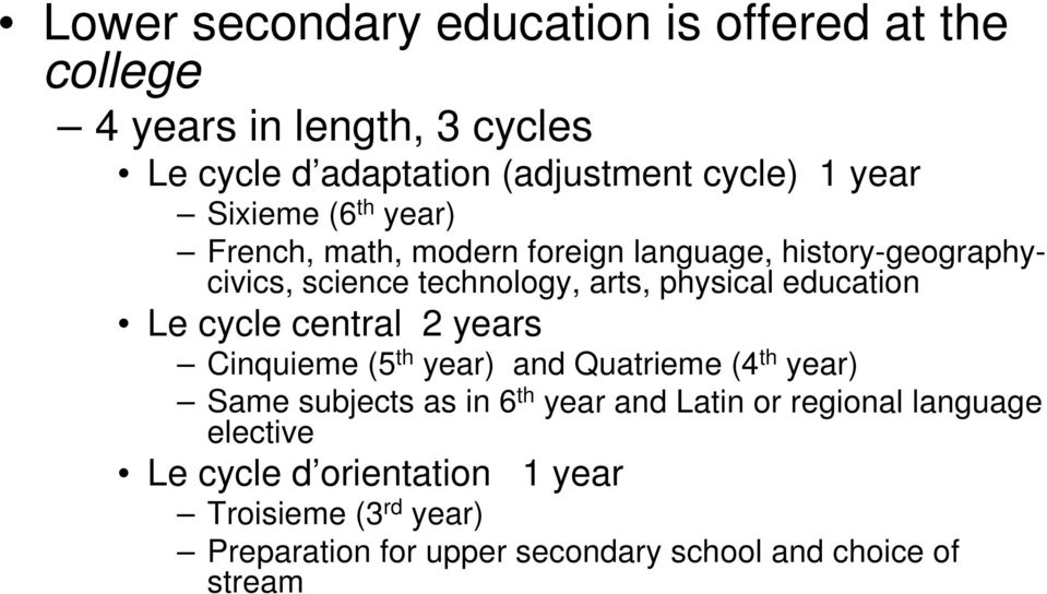 education Le cycle central 2 years Cinquieme (5 th year) and Quatrieme (4 th year) Same subjects as in 6 th year and Latin or