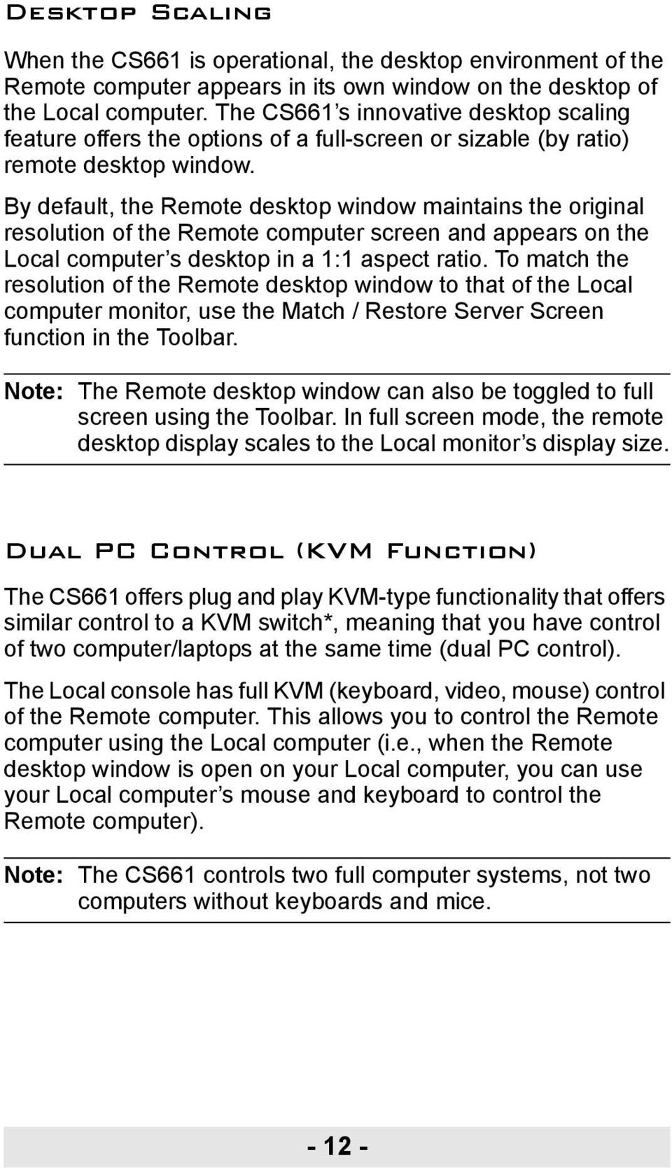 By default, the Remote desktop window maintains the original resolution of the Remote computer screen and appears on the Local computer s desktop in a 1:1 aspect ratio.
