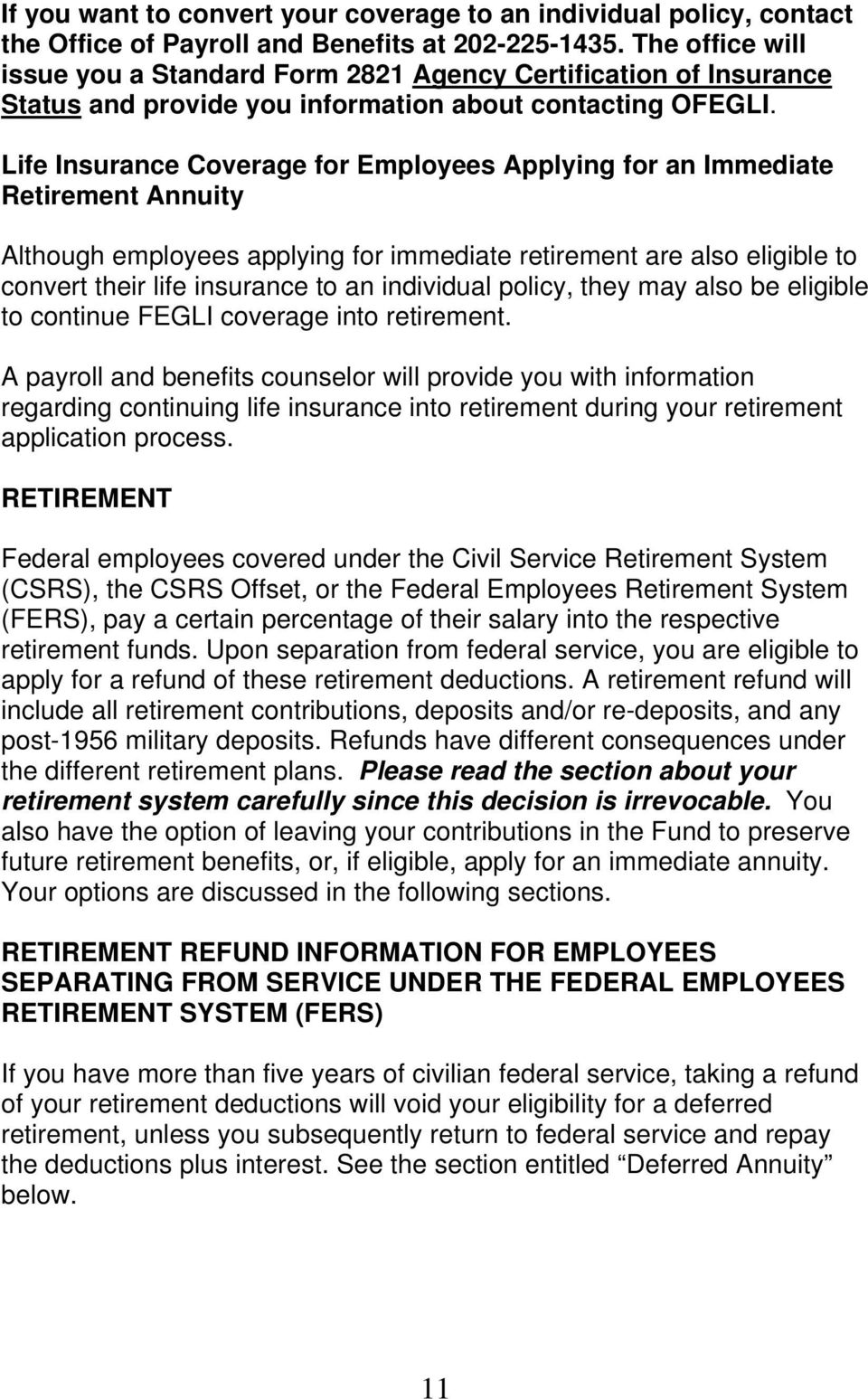 Life Insurance Coverage for Employees Applying for an Immediate Retirement Annuity Although employees applying for immediate retirement are also eligible to convert their life insurance to an