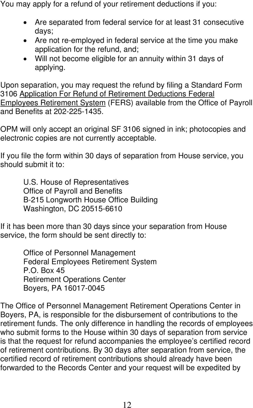 Upon separation, you may request the refund by filing a Standard Form 3106 Application For Refund of Retirement Deductions Federal Employees Retirement System (FERS) available from the Office of