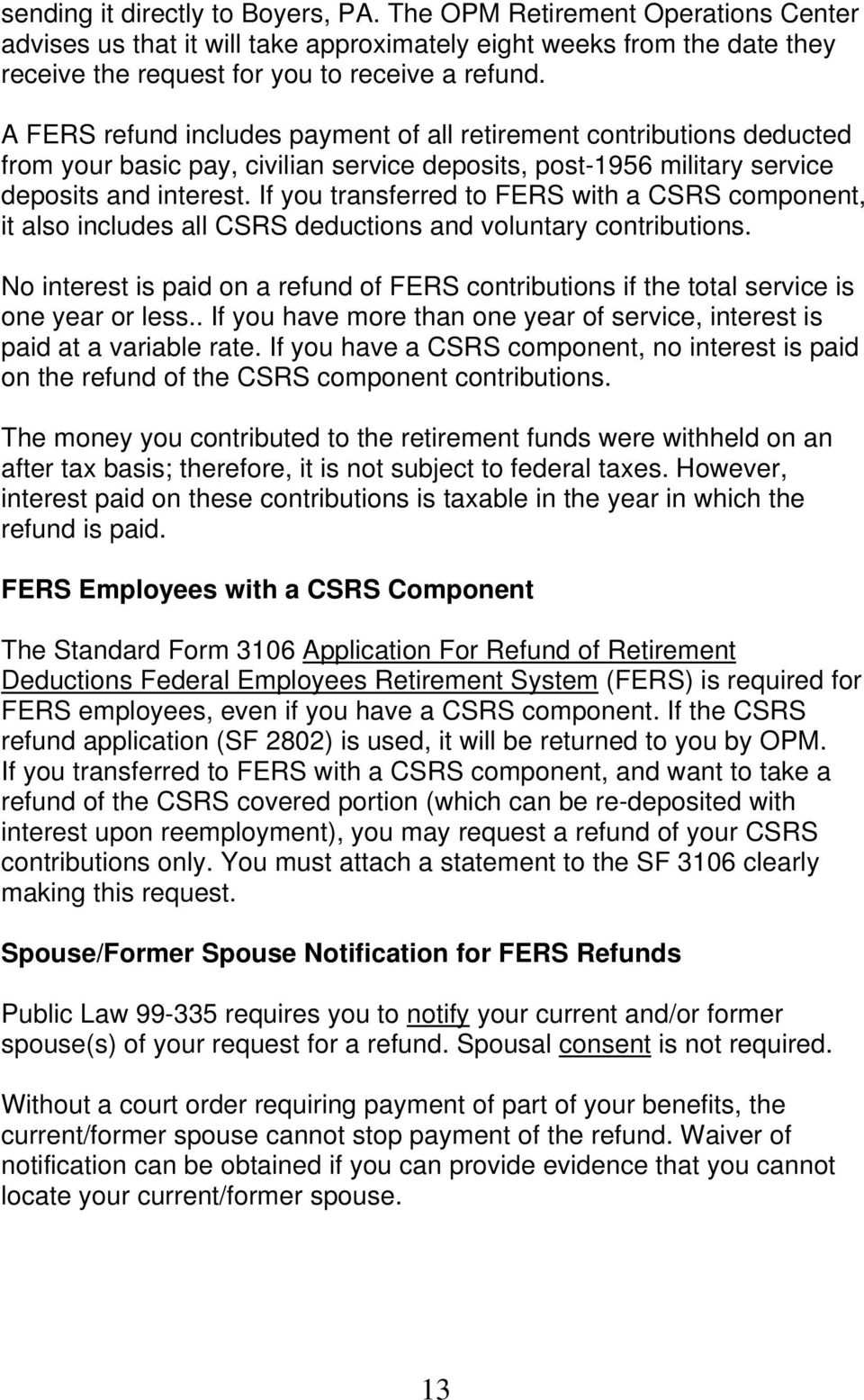 If you transferred to FERS with a CSRS component, it also includes all CSRS deductions and voluntary contributions.