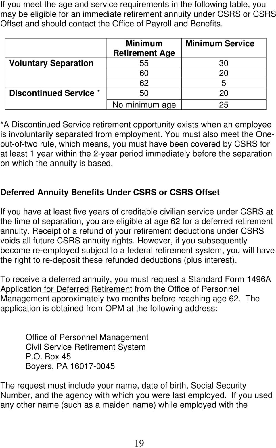 Minimum Minimum Service Retirement Age Voluntary Separation 55 30 60 20 62 5 Discontinued Service * 50 20 No minimum age 25 *A Discontinued Service retirement opportunity exists when an employee is