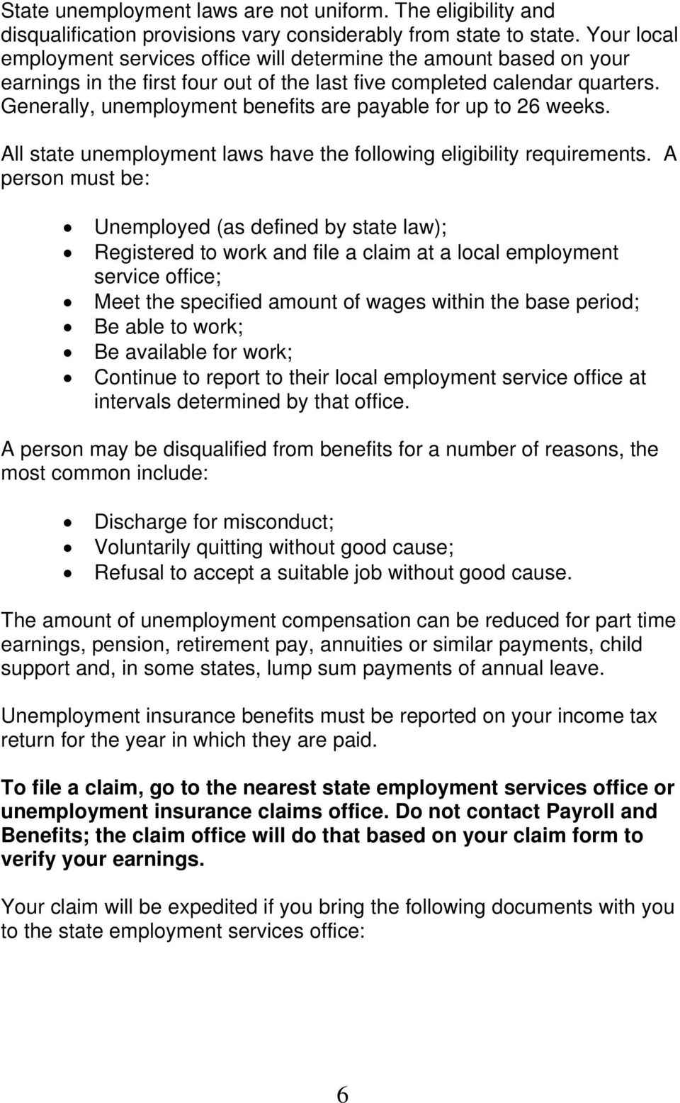 Generally, unemployment benefits are payable for up to 26 weeks. All state unemployment laws have the following eligibility requirements.