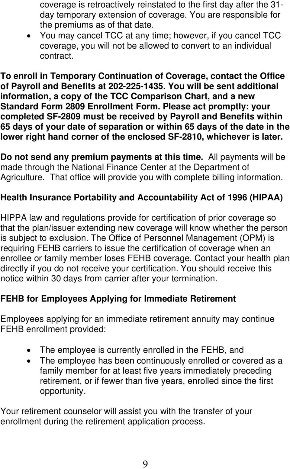 To enroll in Temporary Continuation of Coverage, contact the Office of Payroll and Benefits at 202-225-1435.