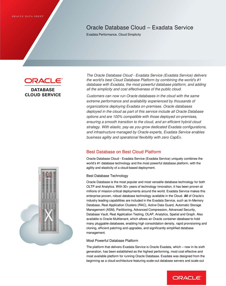 Customers can now run Oracle databases in the cloud with the same extreme performance and availability experienced by thousands of organizations deploying Exadata on-premises.