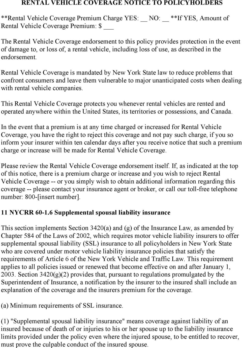 Rental Vehicle Coverage is mandated by New York State law to reduce problems that confront consumers and leave them vulnerable to major unanticipated costs when dealing with rental vehicle companies.
