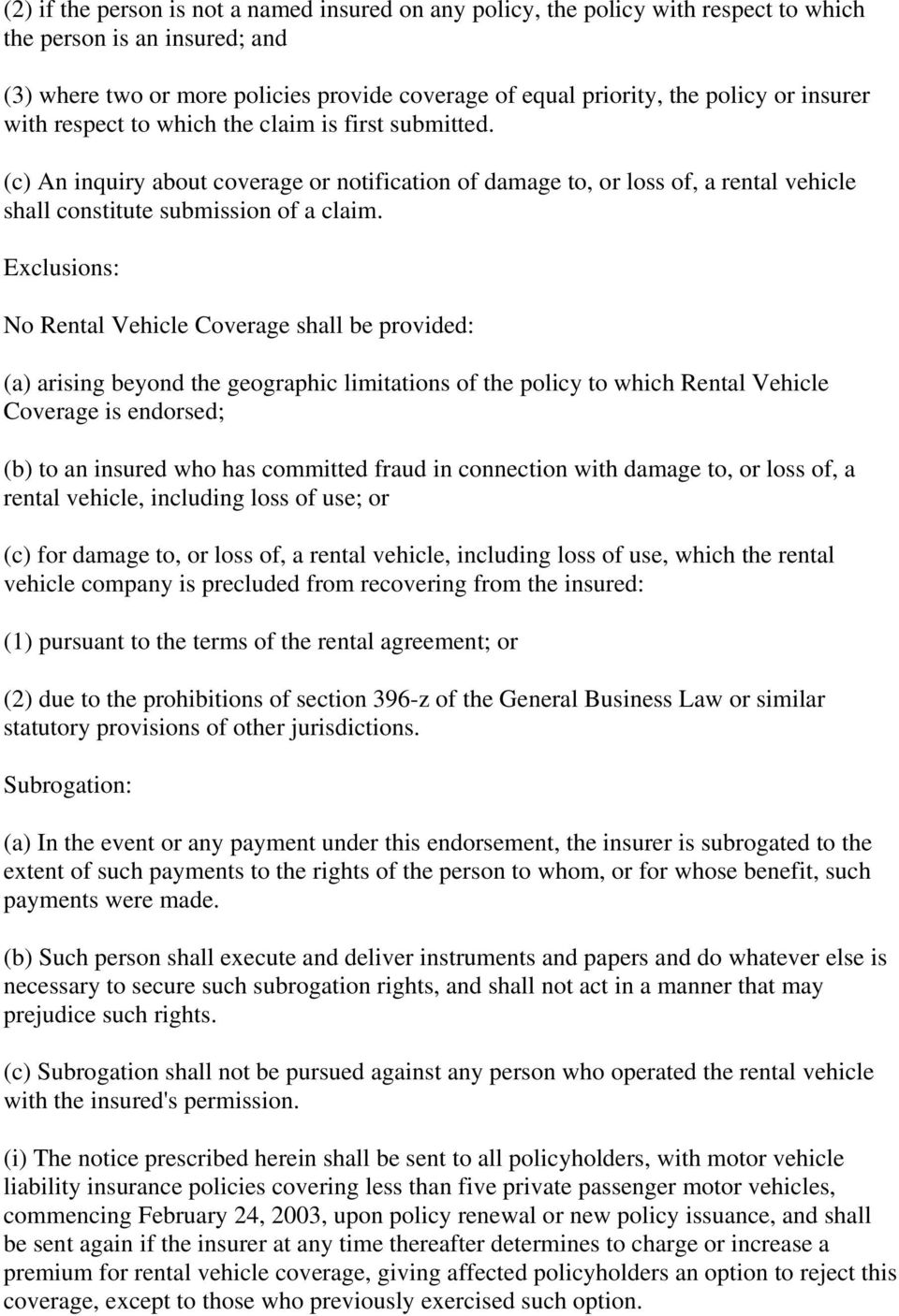 Exclusions: No Rental Vehicle Coverage shall be provided: (a) arising beyond the geographic limitations of the policy to which Rental Vehicle Coverage is endorsed; (b) to an insured who has committed