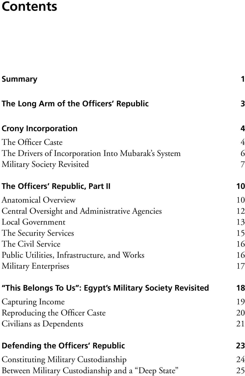 Service 16 Public Utilities, Infrastructure, and Works 16 Military Enterprises 17 This Belongs To Us : Egypt s Military Society Revisited 18 Capturing Income 19 Reproducing