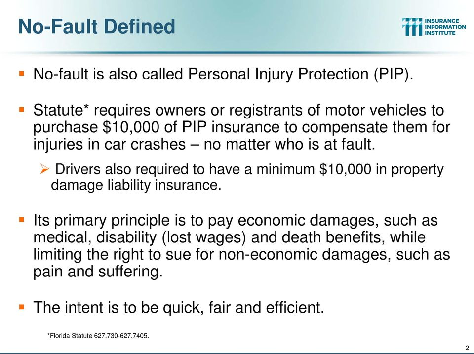 who is at fault. Drivers also required to have a minimum $10,000 in property damage liability insurance.
