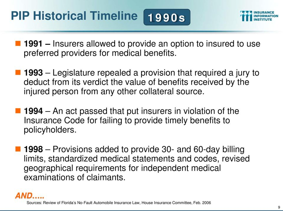 1994 An act passed that put insurers in violation of the Insurance Code for failing to provide timely benefits to policyholders.