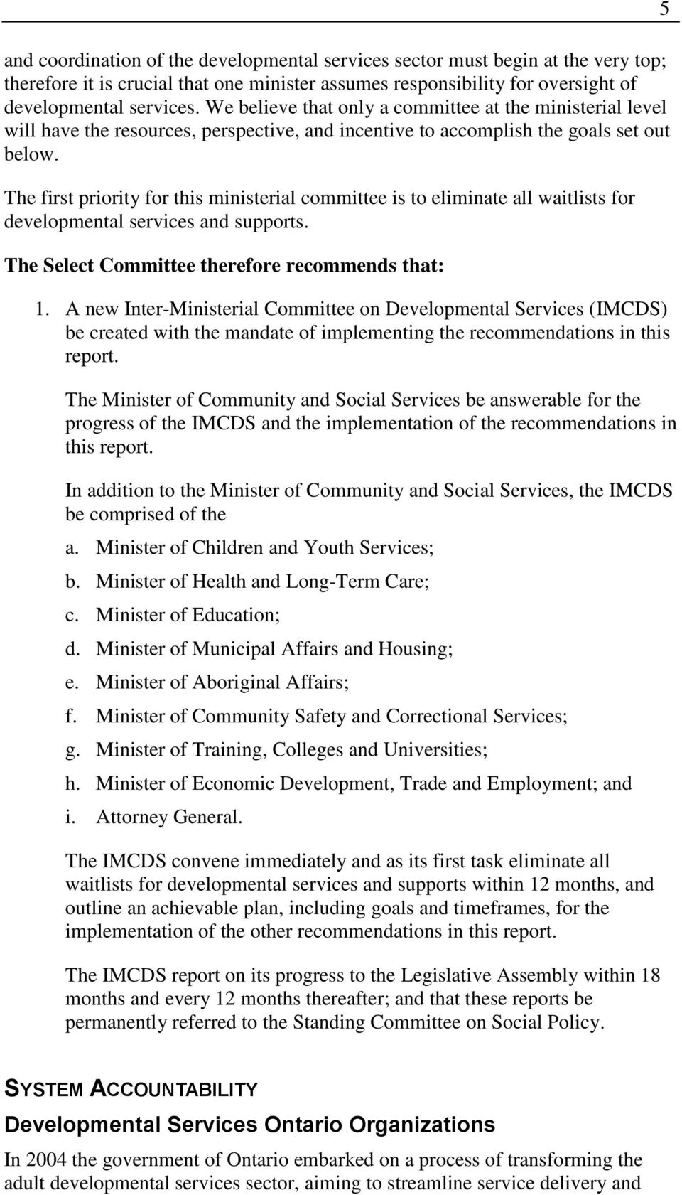 The first priority for this ministerial committee is to eliminate all waitlists for developmental services and supports. The Select Committee therefore recommends that: 1.