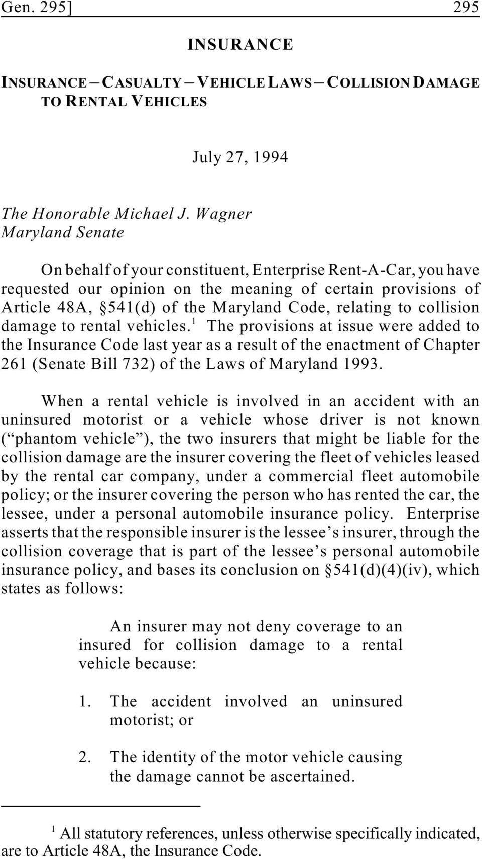 to collision 1 damage to rental vehicles. The provisions at issue were added to the Insurance Code last year as a result of the enactment of Chapter 261 (Senate Bill 732) of the Laws of Maryland 1993.