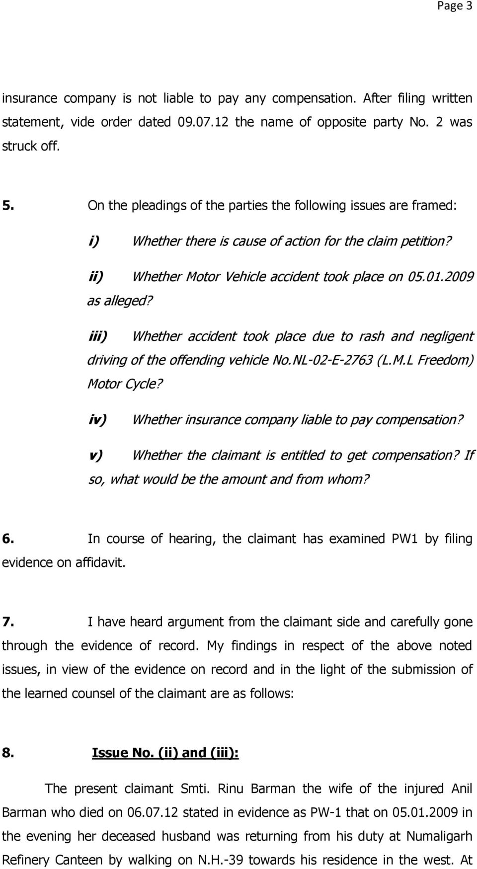 iii) Whether accident took place due to rash and negligent driving of the offending vehicle No.NL-02-E-2763 (L.M.L Freedom) Motor Cycle? iv) Whether insurance company liable to pay compensation?