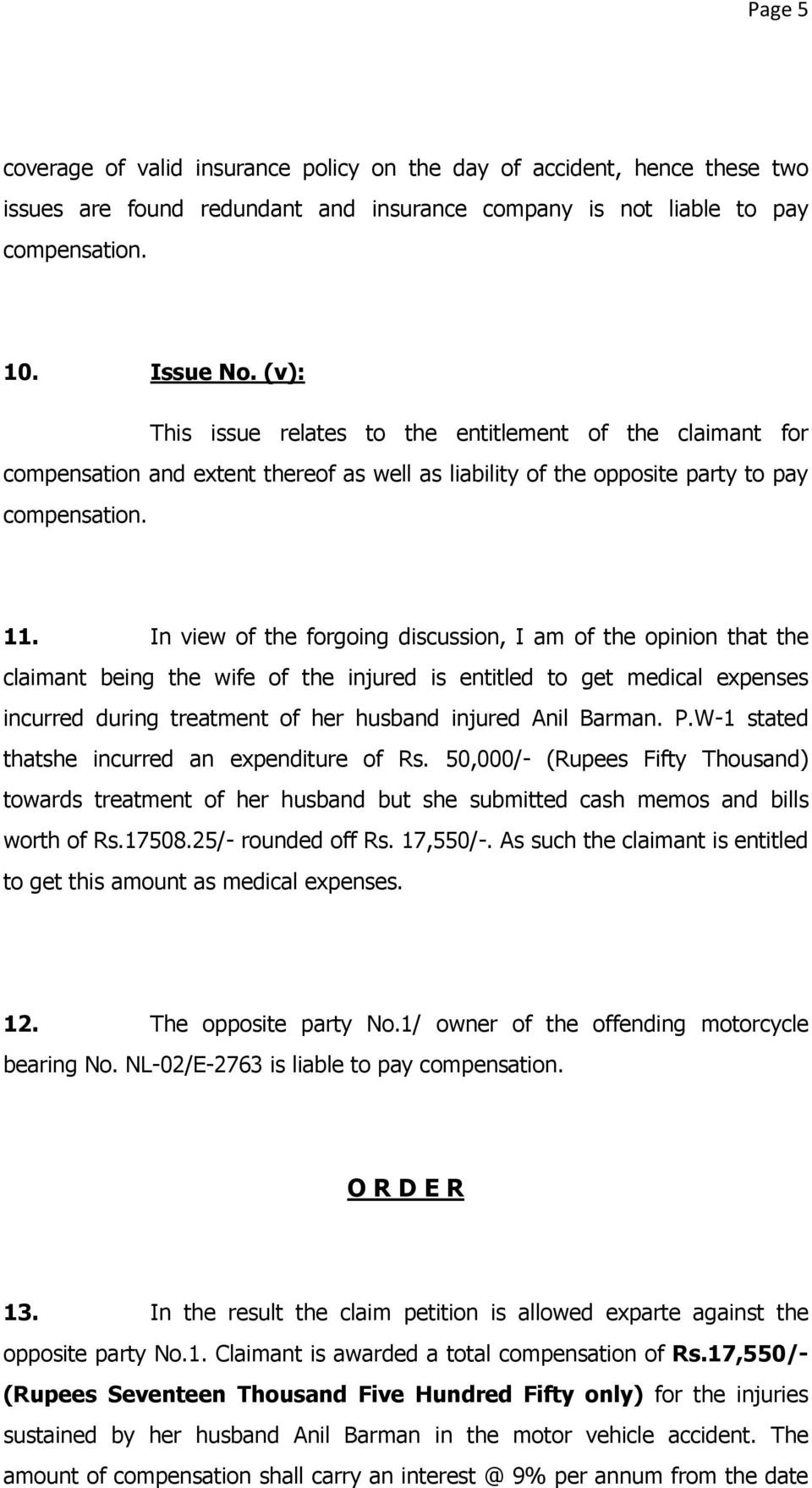 In view of the forgoing discussion, I am of the opinion that the claimant being the wife of the injured is entitled to get medical expenses incurred during treatment of her husband injured Anil