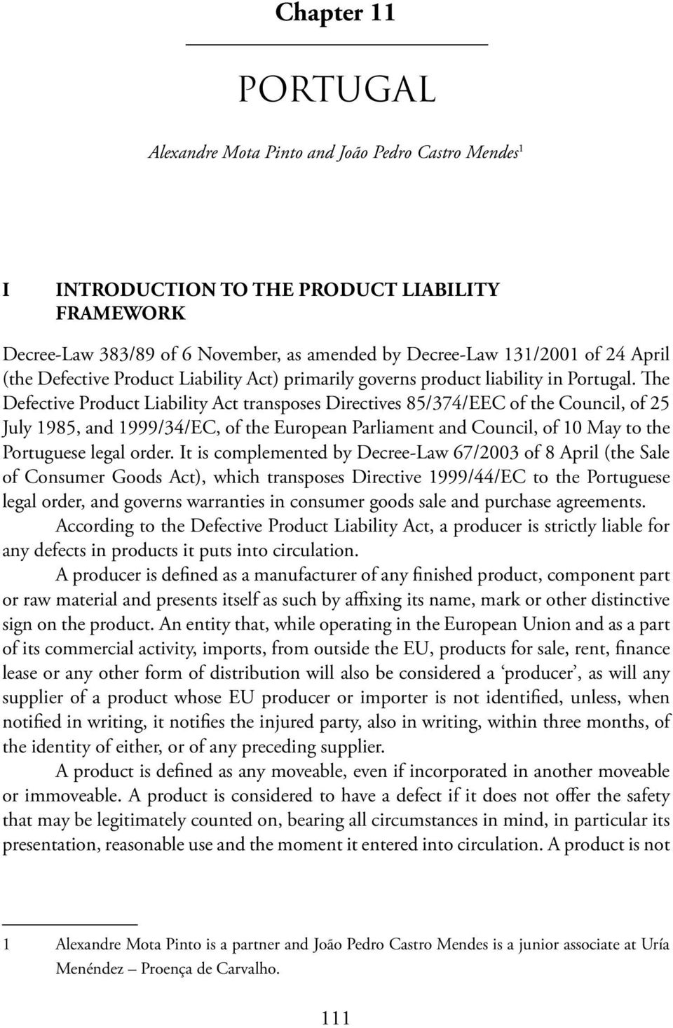 The Defective Product Liability Act transposes Directives 85/374/EEC of the Council, of 25 July 1985, and 1999/34/EC, of the European Parliament and Council, of 10 May to the Portuguese legal order.