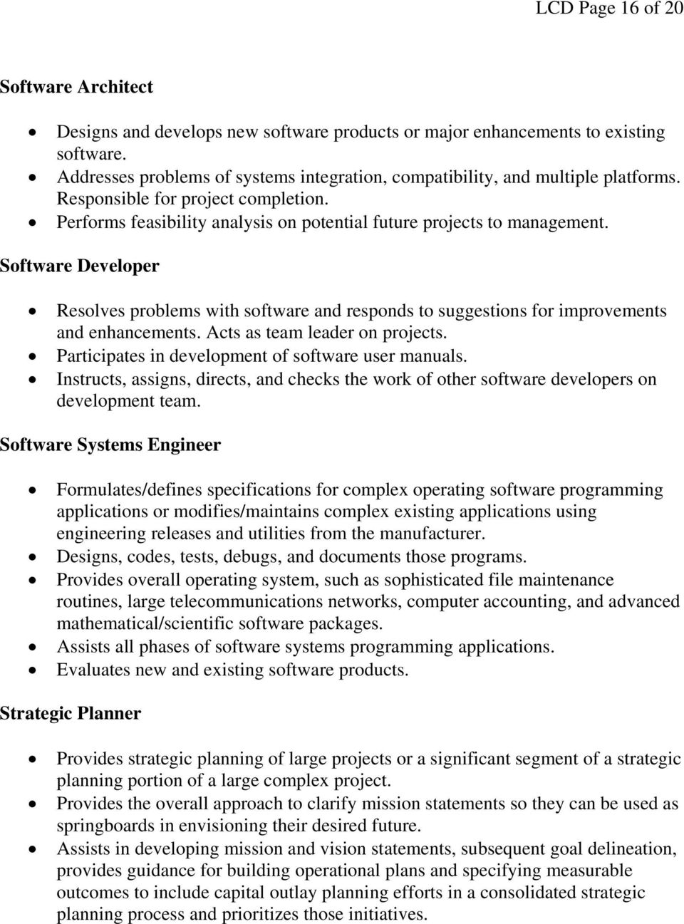 Software Developer Resolves problems with software and responds to suggestions for improvements and enhancements. Acts as team leader on projects. Participates in development of software user manuals.
