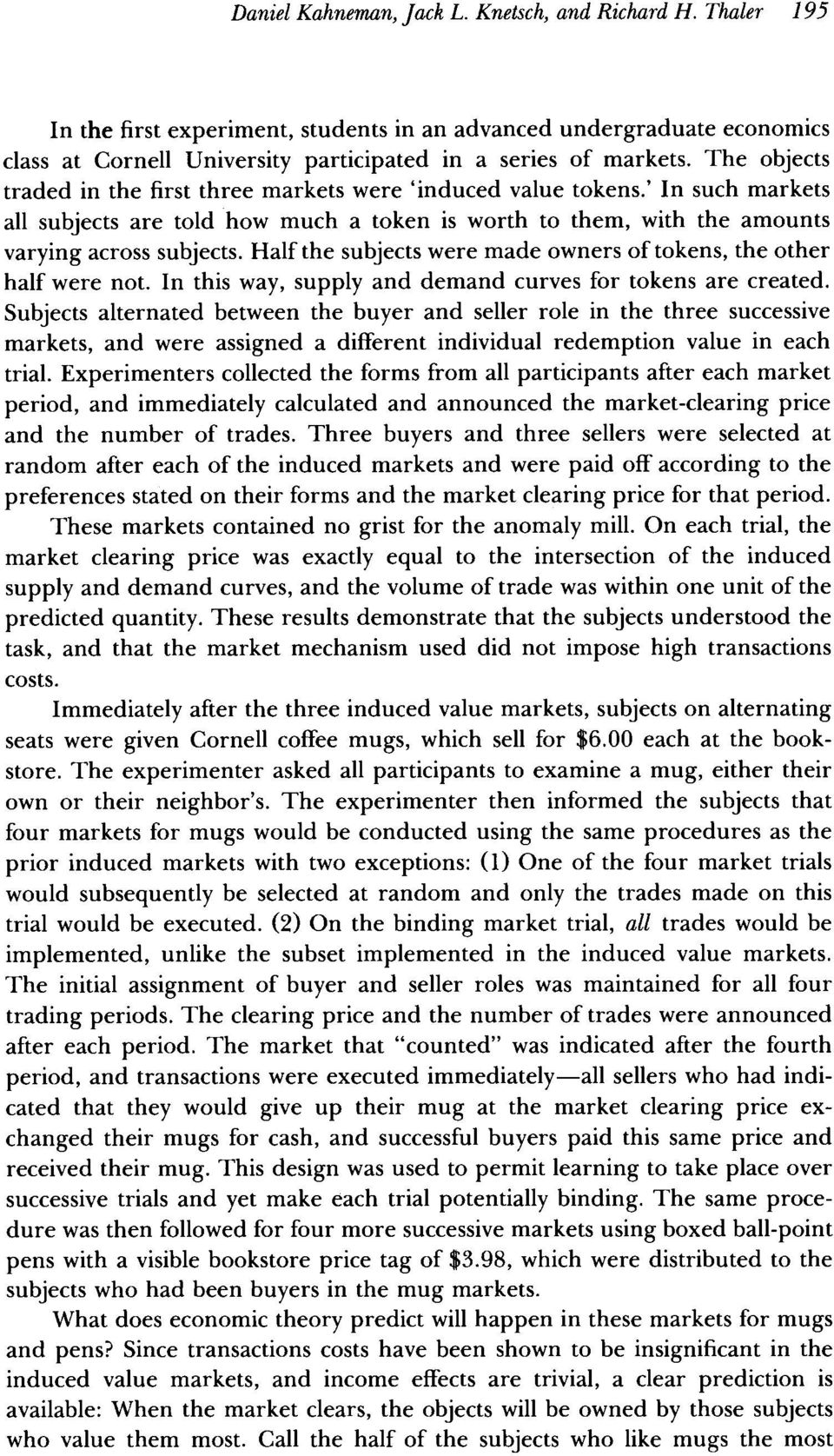 Half the subjects were made owners of tokens, the other half were not. In this way, supply and demand curves for tokens are created.