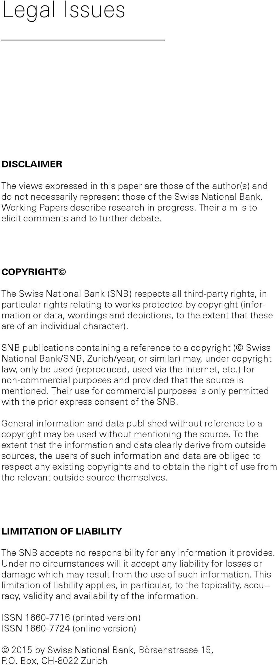 Copyright The Swiss National Bank (SNB) respects all third-party rights, in particular rights relating to works protected by copyright (information or data, wordings and depictions, to the extent