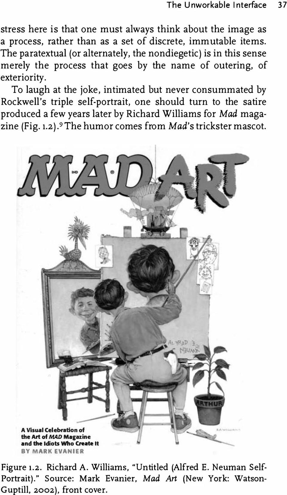 To laugh at the joke, intimated but never consummated by Rockwell's triple self-portrait, one should turn to the satire produced a few years later by Richard Williams for Mad magazine (Fig. 1.