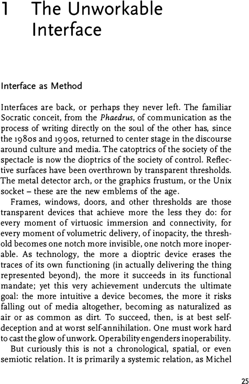 discourse around culture and media. The catoptrics of the society of the spectacle is now the dioptrics of the society of control. Reflective surfaces have been overthrown by transparent thresholds.