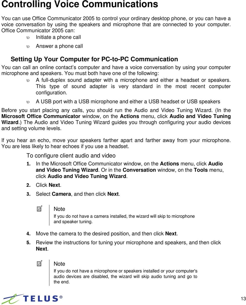Office Communicator 2005 can: υ Initiate a phone call υ Answer a phone call Setting Up Your Computer for PC-to-PC Communication You can call an online contact s computer and have a voice conversation